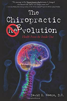 The Chiropractic Evolution: Health From the Inside Out from CreateSpace Independent Publishing Platform