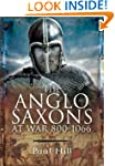 The Anglo-Saxons: At War 800-1066