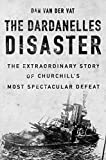 img - for The Dardanelles Disaster: Winston Churchill's Greatest Failure book / textbook / text book