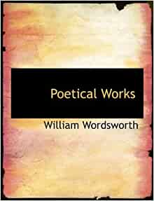 compare the works of william wordsworth and William wordsworth was born on april 7 th, 1770, in cockermouth, cumberland, england young william's parents, john and ann, died during his boyhood young william's parents, john and ann, died during his boyhood.