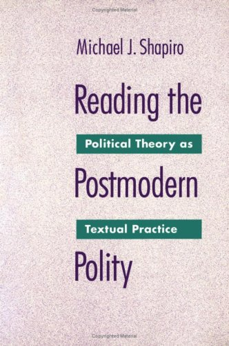 Reading The Postmodern Polity: Political Theory as Textual Practice