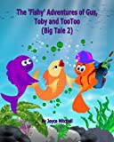 img - for Children's book:The 'Fishy' Adventures of Gus, Toby and TooToo: BIG TALE 2 (ACTION & ADVENTURE KIDS BOOK COLLECTION) (UNDERWATER WORLD) FISH AND ANIMALS book / textbook / text book