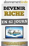 Devenir Riche En 42 Jours: La M�thode Pas-�-Pas Pour Gagner De L'Argent Sur Internet Et Vivre Ses R�ves En Partant De Rien