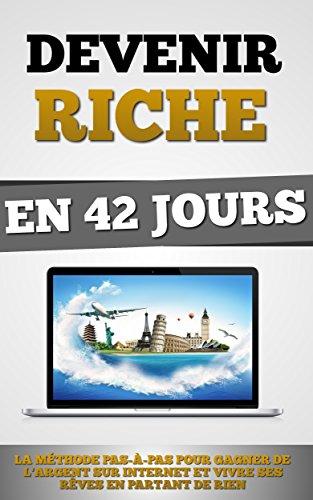 Couverture du livre Devenir Riche En 42 Jours: La Méthode Pas-à-Pas Pour Gagner De L'Argent Sur Internet Et Vivre Ses Rêves En Partant De Rien