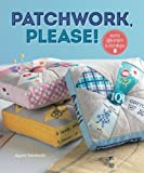 Patchwork Please!: Colorful Zakka Projects to Stitch and Give