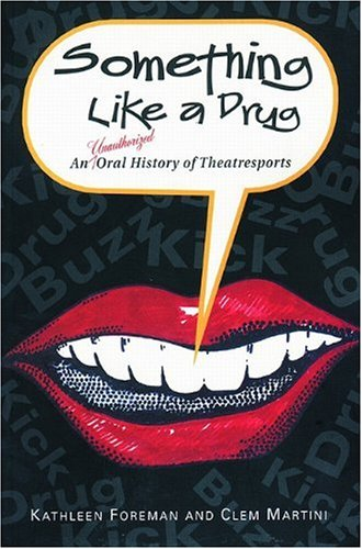 Something Like a Drug: An Unauthorized Oral History of Theatresports (Drama)