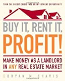 img - for Buy It, Rent It, Profit!: Make Money as a Landlord in ANY Real Estate Market by Chavis, Bryan M. (2009) Paperback book / textbook / text book