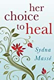 Her Choice to Heal: Finding Spiritual and Emotional Peace After Abortion by Sydna Masse