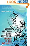 Laughing and Crying about Anesthesia: A Memoir of Risk and Safety
