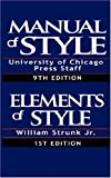 Manual of Style:Containing Typographical Rules Governing the Publications of the University of Chicago Press together with Specimens of Types & The Elements of Style, Special Edition