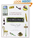 Le Road Trip: A Traveler's Journal of Love and France