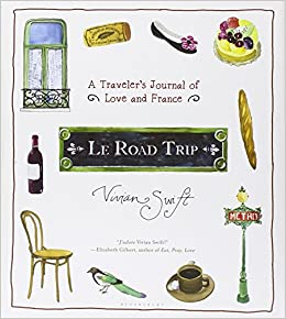 Le Road Trip: A Traveler's Journal of Love and France: Vivian Swift