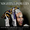 Mighty Be Our Powers: How Sisterhood, Prayer, and Sex Changed a Nation at War; a Memoir (       UNABRIDGED) by Leymah Gbowee, Carol Mithers Narrated by Kimberly Scott