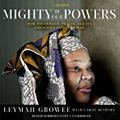 Mighty Be Our Powers: How Sisterhood, Prayer, and Sex Changed a Nation at War; a Memoir | [Leymah Gbowee, Carol Mithers]