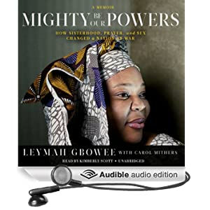 Mighty Be Our Powers: How Sisterhood, Prayer, and Sex Changed a Nation at War; a Memoir (Unabridged)