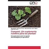 Compost: Un Suplemento Nutritivo Para Las Plantas!: Una gran mancuerna: La acción microbiológica y la agricultura...