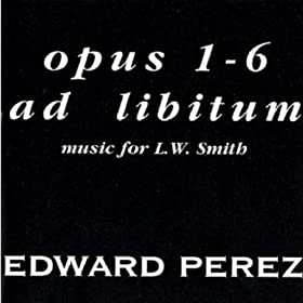 Amazon.com: opus 1-6 ad libitum music for L.W. Smith: Edward Perez ...