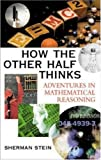 How the Other Half Thinks: Adventures in Mathematical Reasoning (0071407987) by Stein, Sherman K