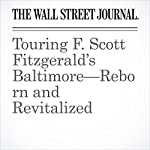 Touring F. Scott Fitzgerald's Baltimore—Reborn and Revitalized | Nina Sovich