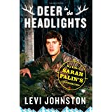 Deer in the Headlights: My Life in Sarah Palin's Crosshairs ~ Levi Johnston