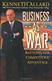 Business as war:battling for competitive advantage