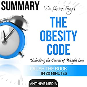 Summary of Dr. Jason Fung's The Obesity Code: Unlocking the Secrets of Weight Hörbuch von  Ant Hive Media Gesprochen von: Norma Jean Gradsky