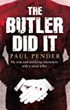 The Butler Did It: My True and Terrifying Encounters with a Serial Killer Paul Pender