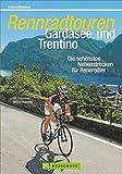 Rennradtouren Gardasee und Trentino: Die schönsten Nebenstrecken für Rennradler in 30 Touren um den Gardasee plus Bergetappen in die Brenta in einem Rennradführer; mit Streckenkarten und Tourenprofil