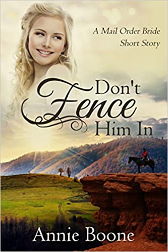Mail Order Bride: Don't Fence Him In (Mail Order Brides Book 2)