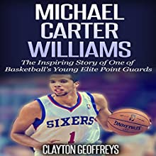 Michael Carter-Williams: The Inspiring Story of One of Basketball's Young Elite Point Guards (       UNABRIDGED) by Clayton Geoffreys Narrated by Scott Clem