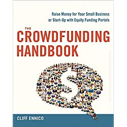 The Crowdfunding Handbook: Raise Money for Your Small Business or Start-Up with Equity Funding Portals by Cliff Ennico (2016-05-10)
