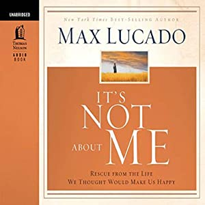 It's Not About Me | [Max Lucado]