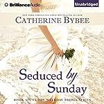 Seduced by Sunday: Weekday Brides, Book 6 | Catherine Bybee