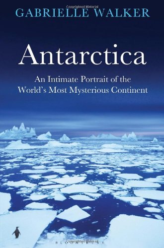antarctica-an-intimate-portrait-of-the-worlds-most-mysterious-continent-by-gabrielle-walker-2012-03-