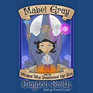 Mabel Gray and the Wizard Who Swallowed the Sun Audiobook