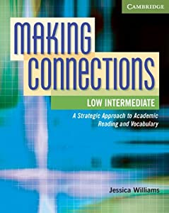 Making Connections Low Intermediate Student's Book: A Strategic Approach to Academic Reading and Vocabulary  by Jessica Williams