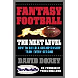 Fantasy Football The Next Level: How to Build a Championship Team Every Season ~ David Dorey