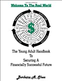 img - for Welcome To The Real World: The Young Adult Handbook To Securing A Financially Successful Future book / textbook / text book
