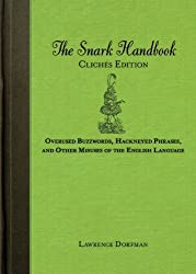 The Snark Handbook: Clichés Edition: Overused Buzzwords, Hackneyed Phrases, and Other Misuses of the English Language