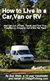 img - for How to Live in a Car, Van or RV--And Get Out of Debt, Travel and Find True Freedom book / textbook / text book