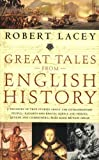 Great Tales from English History: A Treasury of True Stories about the Extraordinary People -- Knights and Knaves, Rebels and Heroes, Queens and Commoners -- Who Made Britain Great (0316067571) by Robert Lacey