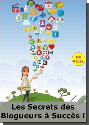 Couverture du livre Les Secrets des Blogueurs à Succès !