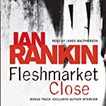Fleshmarket Close: Inspector Rebus, Book 15 (       ABRIDGED) by Ian Rankin Narrated by James Macpherson