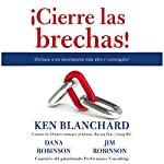 ¡Cierre las brechas! [Zap the Gaps!]: Diríjase a un desempeño más alto y ¡consígalo! [Target Higher Performance and Achieve It!] | Ken Blanchard,Dana Robinson,Jim Robinson
