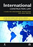 img - for International Construction Law: A Guide for Cross-Border Transactions and Legal Disputes book / textbook / text book