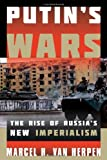 Putins Wars: The Rise of Russias New Imperialism