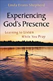 Experiencing Gods Presence: Learning to Listen While You Pray