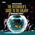 The Hitchhiker's Guide to the Galaxy, The Quandary Phase (Dramatised)  by Douglas Adams Narrated by Simon Jones, Geoffrey McGivern, Full Cast