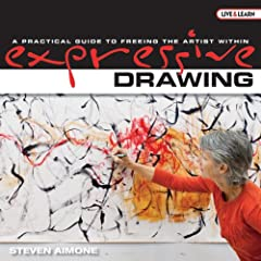Expressive Drawing: A Practical Guide to Freeing the Artist Within (Live & Learn)