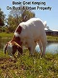 Basic Goat Keeping On Rural & Urban Property